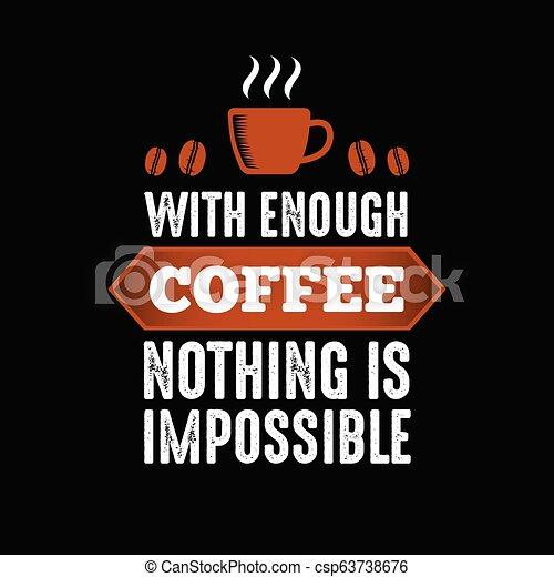 97cf4385 With Enough Coffee Nothing is Impossible, best for print design -  csp63738676