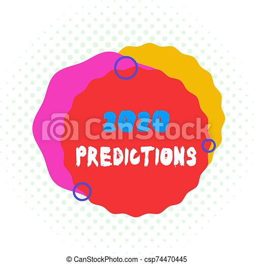 Word writing text 2020 Predictions. Business concept for statement about what you think will happen in 2020 Asymmetrical uneven shaped format pattern object outline multicolour design. - csp74470445