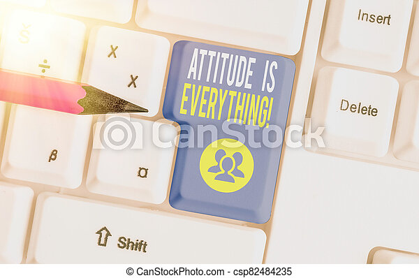 Word writing text Attitude Is Everything. Business concept for Personal Outlook Perspective Orientation Behavior. - csp82484235