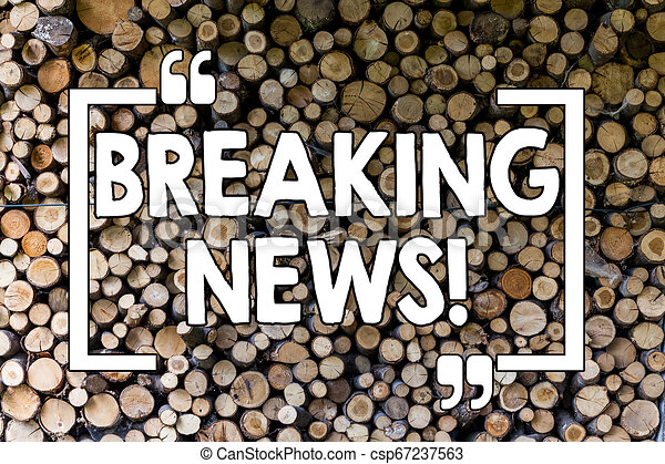 Word writing text Breaking News. Business concept for Updated press report Latest information Wooden background vintage wood wild message ideas intentions thoughts. - csp67237563