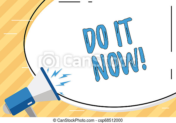 Word writing text Do It Now. Business concept for not hesitate and start working or doing stuff right away Blank White Huge Oval Shape Sticker and Megaphone Shouting with Volume Icon. - csp68512000