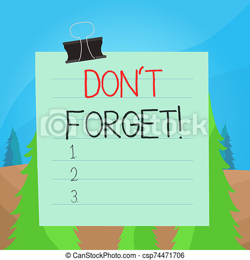 Word writing text Don T Forget. Business concept for used to remind someone about important fact or detail Paper lines binder clip cardboard blank square notebook color background. - csp74471706