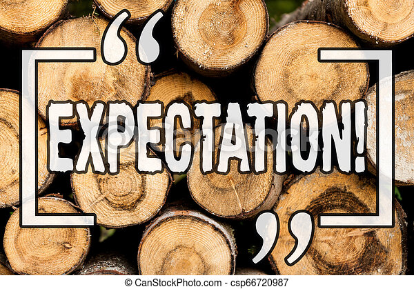 Word writing text Expectation. Business concept for Meteorological research analyst predicts weather forecast Wooden background vintage wood wild message ideas intentions thoughts. - csp66720987