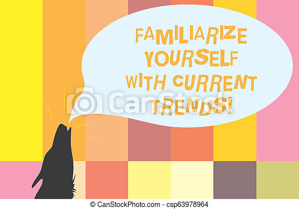 Word writing text Familiarize Yourself With Current Trends. Business concept for Be up to date latest technologies Contour shape of Wolf Head Pointing upward Howling Fiercely Speech Bubble. - csp63978964