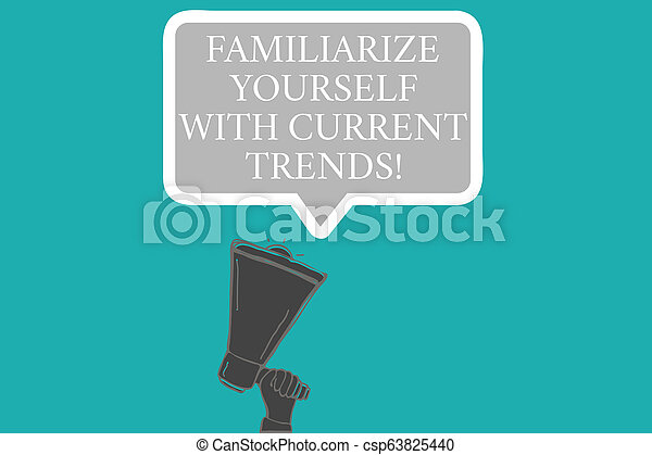 Word writing text Familiarize Yourself With Current Trends. Business concept for Be up to date latest technologies Hu analysis Hand Holding Upward Megaphone and Blank Speech Bubble with Border. - csp63825440