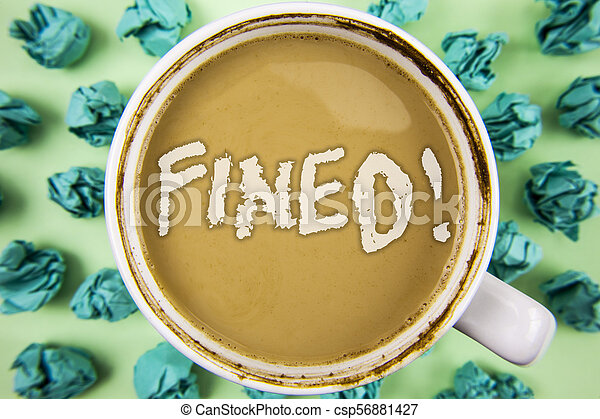 Word writing text Fined Motivational Call. Business concept for No penalty charge for late credit card bill payment written on Tea in White Cup within Crumpled Paper Balls on plain background. - csp56881427