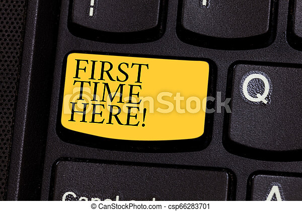 Word writing text First Time Here. Business concept for Never been in this place before special treatment for new Keyboard key Intention to create computer message pressing keypad idea. - csp66283701