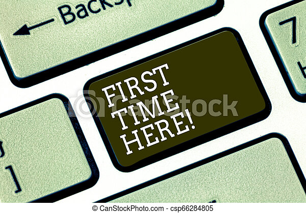 Word writing text First Time Here. Business concept for Never been in this place before special treatment for new Keyboard key Intention to create computer message pressing keypad idea. - csp66284805