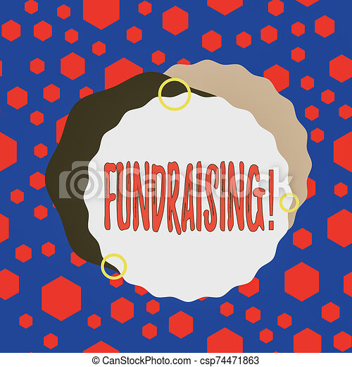 Word writing text Fundraising. Business concept for seeking to generate financial support for charity or cause Asymmetrical uneven shaped format pattern object outline multicolour design. - csp74471863