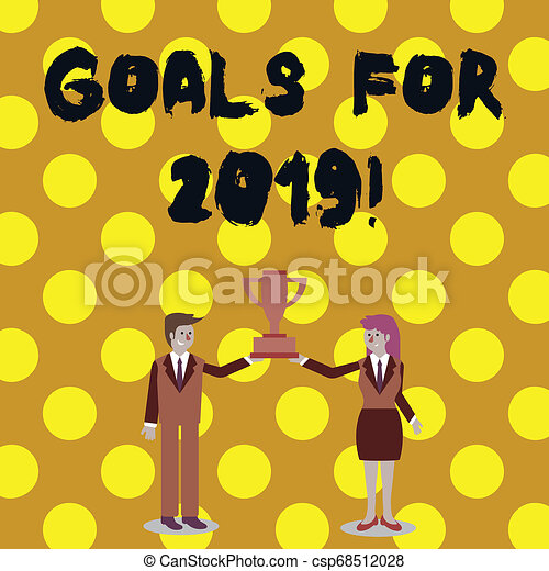 Word writing text Goals For 2019. Business concept for object of demonstratings ambition or effort aim or desired result Man and Woman in Business Suit Holding Together the Championship Trophy Cup. - csp68512028