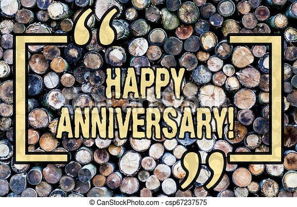 Word writing text Happy Anniversary. Business concept for Annual Special Milestone Commemoration Wooden background vintage wood wild message ideas intentions thoughts. - csp67237575
