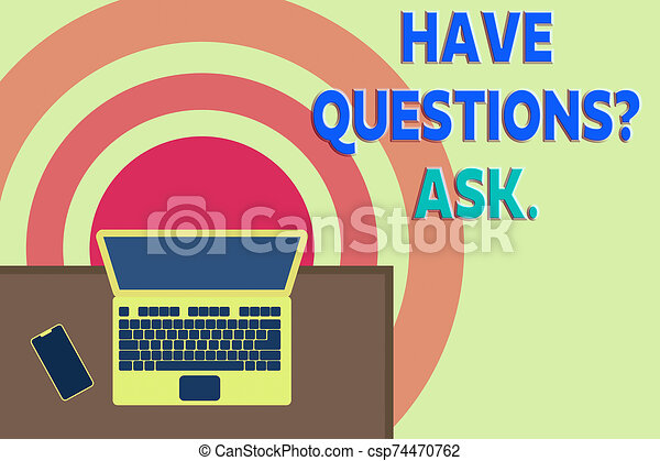 Word writing text Have Questionsquestion Ask. Business concept for something that you say or write to ask a demonstrating Upper view office working place laptop lying wooden desk smartphone side. - csp74470762