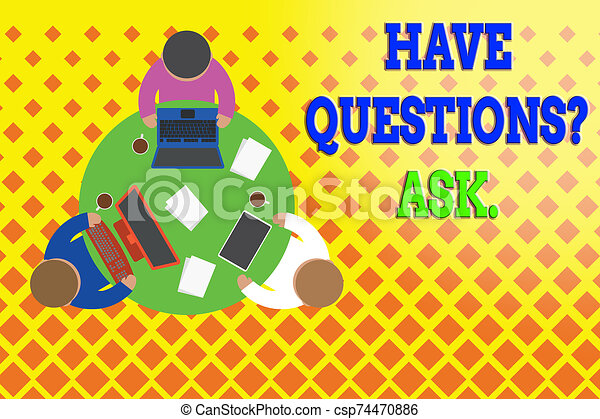 Word writing text Have Questionsquestion Ask. Business concept for something that you say or write to ask a demonstrating Working round table male employees electronic devices documents coffee cup. - csp74470886