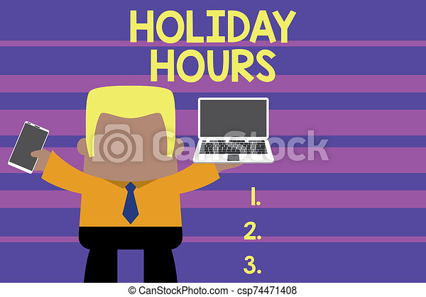 Word writing text Holiday Hours. Business concept for employee receives twice their normal pay for all hours Standing professional man tie holding left open laptop right mobile phone. - csp74471408