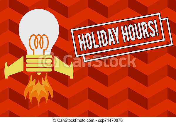 Word writing text Holiday Hours. Business concept for employee receives twice their normal pay for all hours Top view launching bulb rocket fire base. Starting new project. Fuel idea. - csp74470878