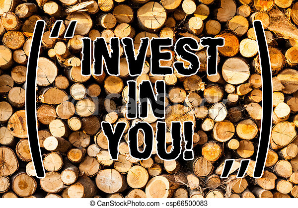 Word writing text Invest In You. Business concept for Take care of yourself buy things for you Motivation Inspire Wooden background vintage wood wild message ideas intentions thoughts. - csp66500083