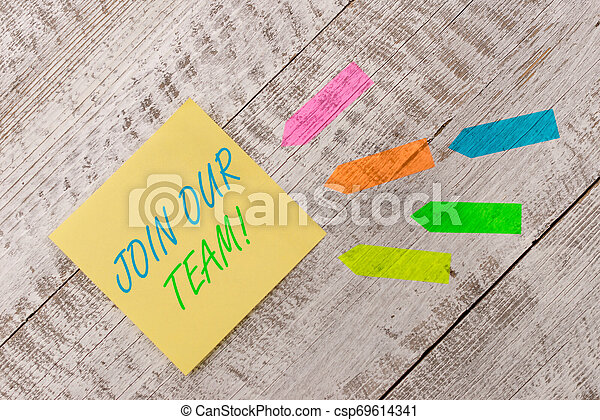 Word writing text Join Our Team. Business concept for inviting someone into your local group or company Plain note paper and line arrow stickers on the top of wooden table desk. - csp69614341