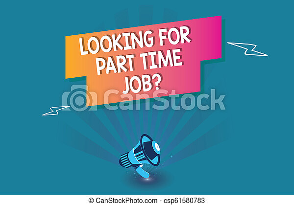 Word writing text Looking For Part Time Job question  Business concept for  to Earn Extra Money Work Few Hours