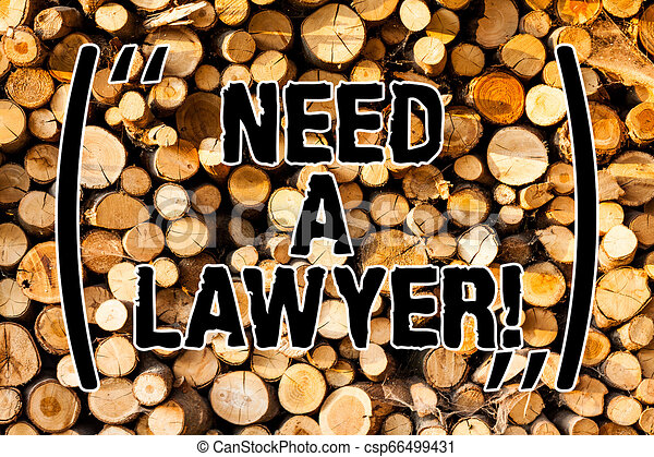 Word writing text Need A Lawyer. Business concept for Offering of legal advice Attorney consultancy advice Wooden background vintage wood wild message ideas intentions thoughts. - csp66499431