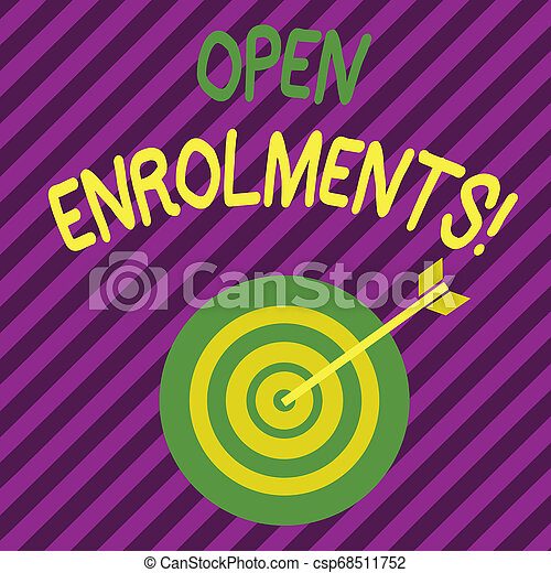 Word writing text Open Enrolments. Business concept for when employees may make changes to elected fringe benefit Color Dart Board in Concentric Style with Arrow Hitting the Center Bulls Eye. - csp68511752