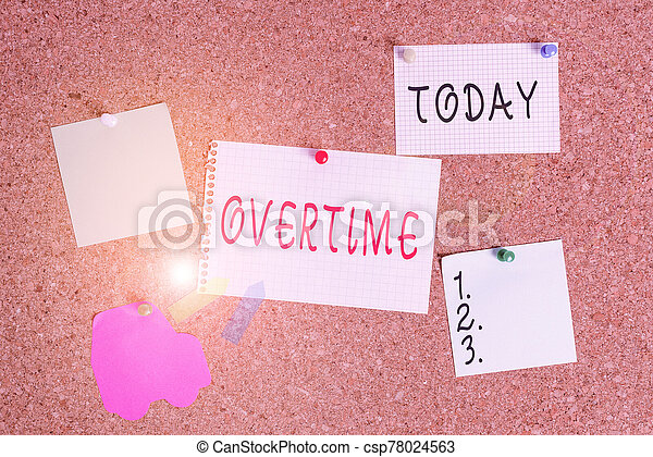 Word writing text Overtime. Business concept for Time or hours worked in addition to regular working hours Corkboard color size paper pin thumbtack tack sheet billboard notice board. - csp78024563