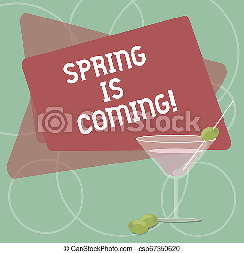 Word writing text Spring Is Coming. Business concept for season after winter in which vegetation begins to appear Filled Cocktail Wine Glass with Olive on the Rim Blank Color Text Space. - csp67350620