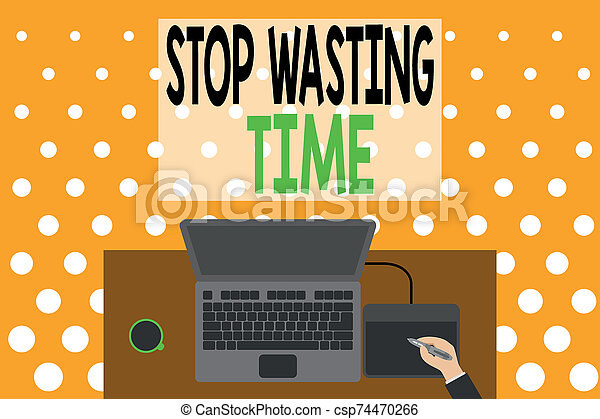 Word writing text Stop Wasting Time. Business concept for advising demonstrating or group start planning and use it wisely Upper view laptop wooden desk worker drawing tablet coffee cup office. - csp74470266