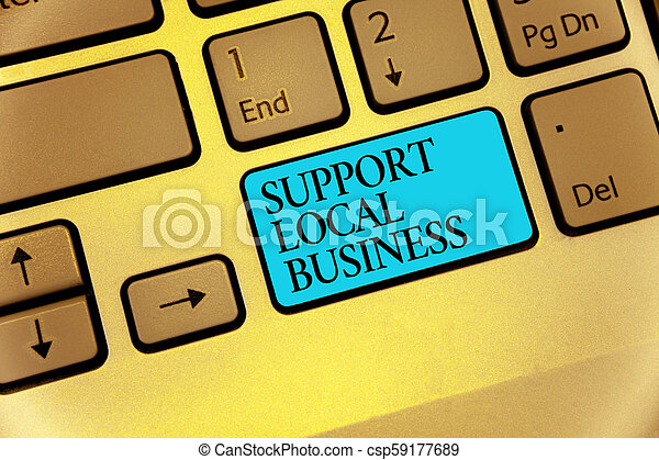 Word writing text Support Local Business. Business concept for increase investment in your country or town Keyboard blue key Intention create computer computing reflection document. - csp59177689