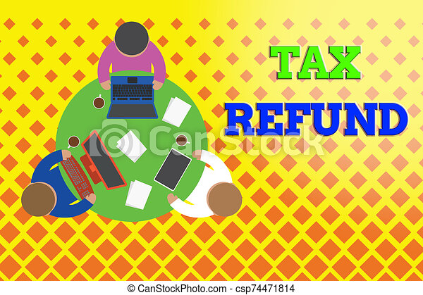 Word writing text Tax Refund. Business concept for refund on tax when the tax liability is less than the tax paid Working round table male employees electronic devices documents coffee cup. - csp74471814