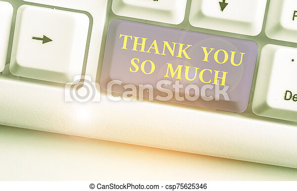 Word writing text Thank You So Much. Business concept for Expression of Gratitude Greetings of Appreciation. - csp75625346