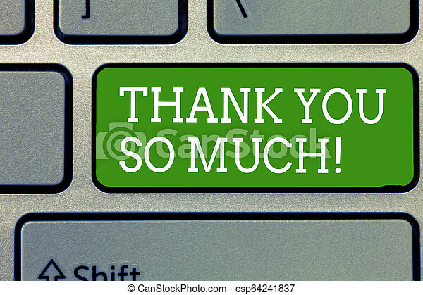 Word writing text Thank You So Much. Business concept for Expression of Gratitude Greetings of Appreciation - csp64241837