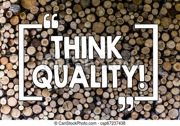 Word writing text Think Quality. Business concept for Thinking of Innovative Valuable Solutions Successful Ideas Wooden background vintage wood wild message ideas intentions thoughts. - csp67237438