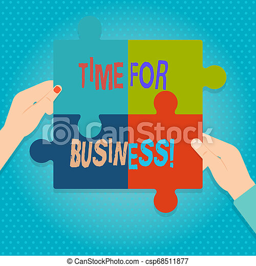 Word writing text Time For Business. Business concept for fulfil transactions within period promised to client Four Blank Multi Color Jigsaw Puzzle Tile Pieces Put Together by Human Hands. - csp68511877