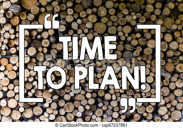 Word writing text Time To Plan. Business concept for Idea Development Moment Strategy Thinking Wooden background vintage wood wild message ideas intentions thoughts. - csp67237861