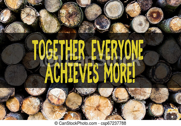 Word writing text Together Everyone Achieves More. Business concept for Teamwork Cooperation Attain Acquire Success Wooden background vintage wood wild message ideas intentions thoughts. - csp67237788