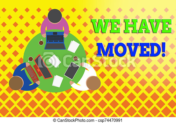 Word writing text We Have Moved. Business concept for To go from one residence or location to another Relocate Working round table male employees electronic devices documents coffee cup. - csp74470991