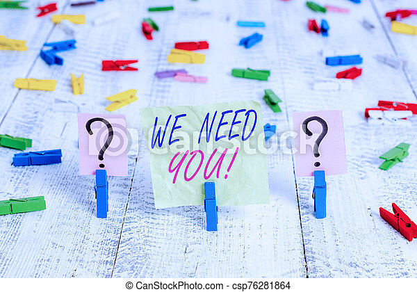 Word writing text We Need You. Business concept for asking someone to work together for certain job or target Scribbled and crumbling sheet with paper clips placed on the wooden table. - csp76281864