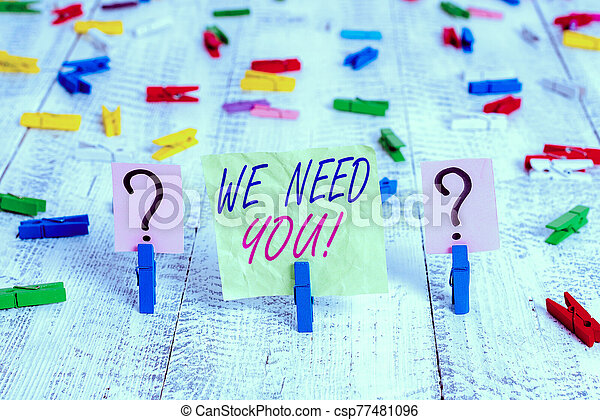 Word writing text We Need You. Business concept for asking someone to work together for certain job or target Scribbled and crumbling sheet with paper clips placed on the wooden table. - csp77481096