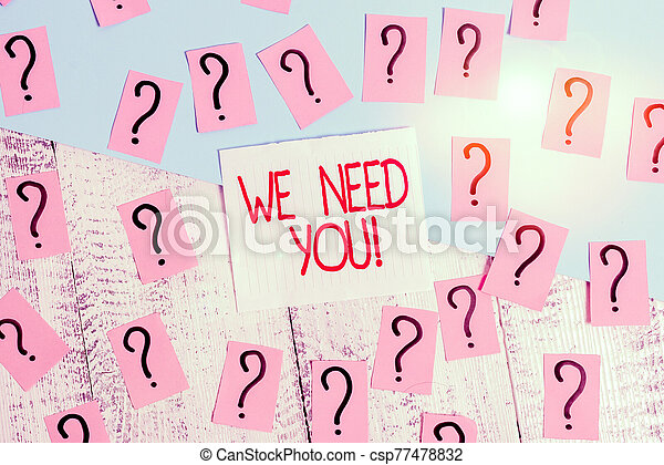Word writing text We Need You. Business concept for asking someone to work together for certain job or target Scribbled and crumbling papers with thick cardboard above wooden table. - csp77478832