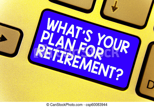 Word writing text What s is Your Plan For Retirement question. Business concept for Savings Pension Elderly retire Keyboard blue key Intention create computer computing reflection document. - csp60083944