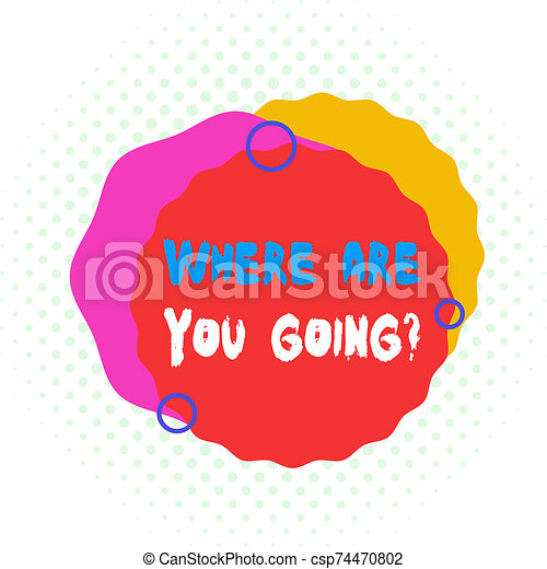 Word writing text Where Are You Goingquestion. Business concept for used to ask someone the destination headed to Asymmetrical uneven shaped format pattern object outline multicolour design. - csp74470802