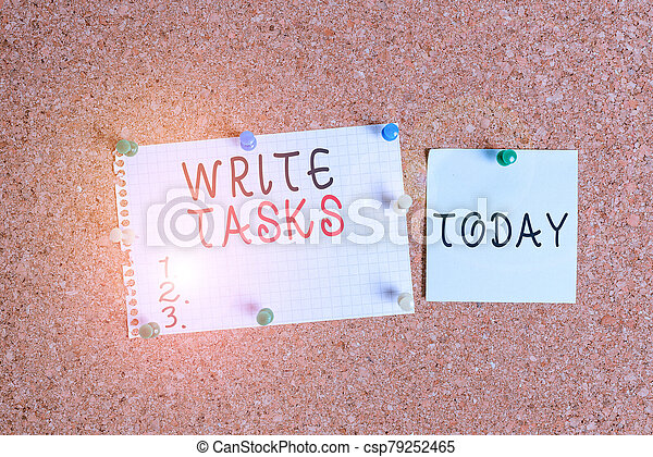 Word writing text Write Tasks. Business concept for assigned piece of work often to be finished within certain time Corkboard color size paper pin thumbtack tack sheet billboard notice board. - csp79252465