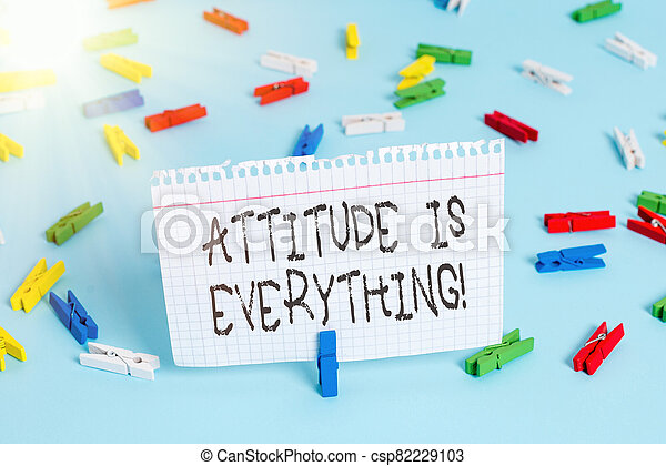 Writing note showing Attitude Is Everything. Business photo showcasing Personal Outlook Perspective Orientation Behavior Colored clothespin papers empty reminder blue floor officepin. - csp82229103