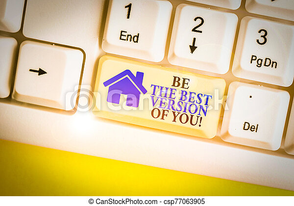 Writing note showing Be The Best Version Of You. Business photo showcasing going to move away from where are start improving White pc keyboard with note paper above the white background. - csp77063905