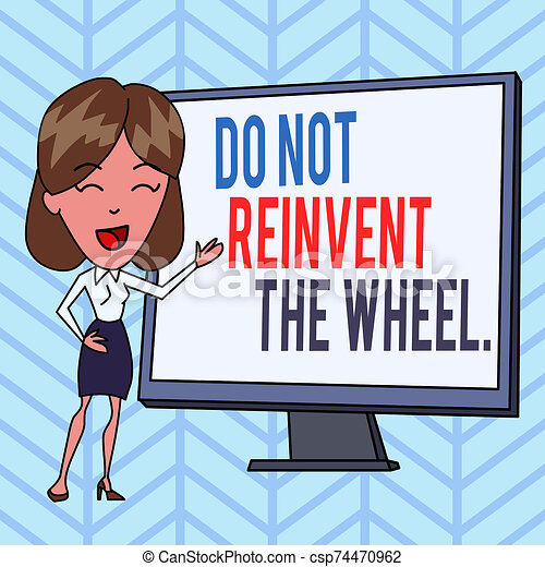 Writing note showing Do Not Reinvent The Wheel. Business photo showcasing stop duplicating a basic method previously done White Female in Standing Pointing Blank Screen Whiteboard Presentation. - csp74470962