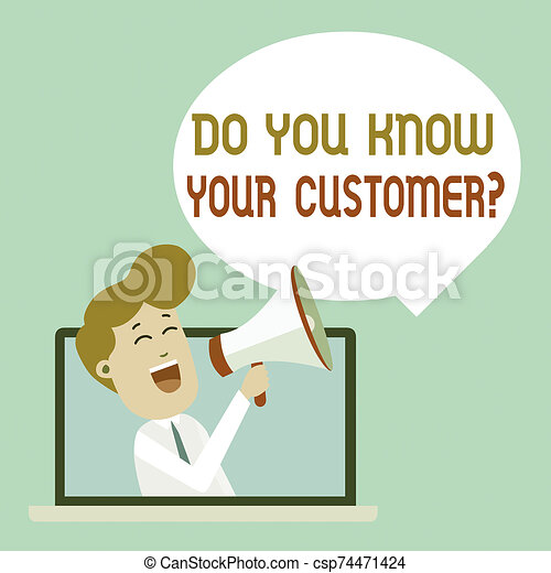 Writing note showing Do You Know Your Customer Question. Business photo showcasing service identify clients with relevant information Man Speaking Through Laptop into Loudhailer Bubble Announce. - csp74471424