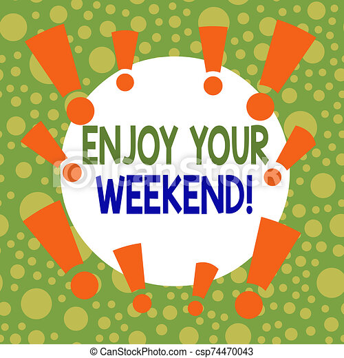 Writing note showing Enjoy Your Weekend. Business photo showcasing wishing someone that something nice will happen at holiday Asymmetrical uneven shaped pattern object multicolour design. - csp74470043