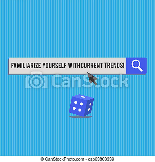 Writing note showing Familiarize Yourself With Current Trends. Business photo showcasing Be up to date latest technologies 3D Dice with shadow and Arrow Pointing on halftone Button. - csp63803339