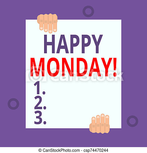 Writing note showing Happy Monday. Business photo showcasing telling that demonstrating order to wish him great new week Two hands hold one big empty blank white paper placed on top and bottom. - csp74470244