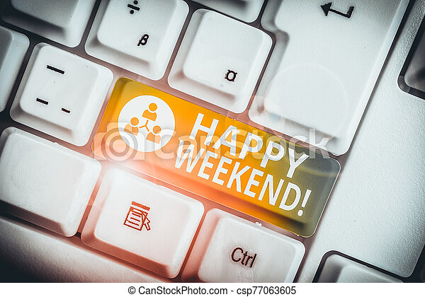 Writing note showing Happy Weekend. Business photo showcasing something nice has happened or they feel satisfied with life White pc keyboard with note paper above the white background. - csp77063605